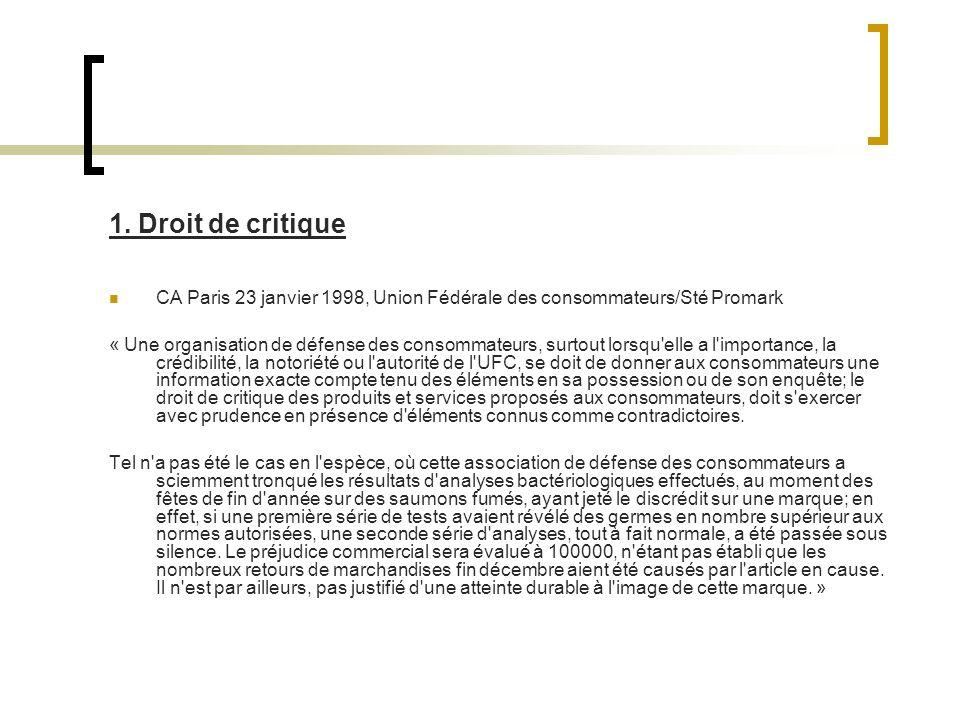 1. Droit de critique CA Paris 23 janvier 1998, Union Fédérale des consommateurs/Sté Promark « Une organisation de défense des consommateurs, surtout l