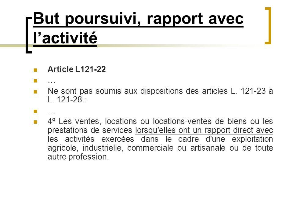 But poursuivi, rapport avec lactivité Article L121-22 … Ne sont pas soumis aux dispositions des articles L. 121-23 à L. 121-28 : … 4º Les ventes, loca