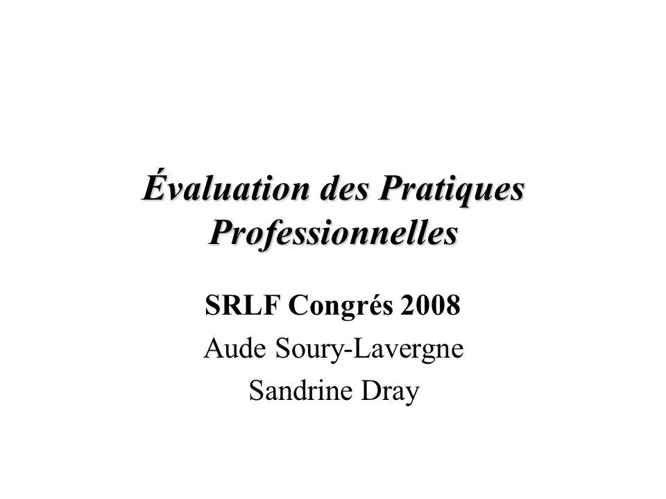 Évaluation des Pratiques Professionnelles SRLF Congrés 2008 Aude Soury-Lavergne Sandrine Dray
