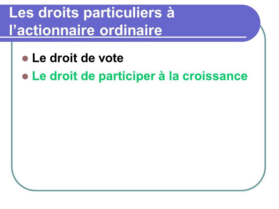 Les droits particuliers à lactionnaire ordinaire Le droit de vote Le droit de participer à la croissance