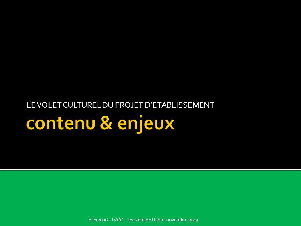 LE VOLET CULTUREL DU PROJET DETABLISSEMENT E. Freund - DAAC - rectorat de Dijon - novembre 2013