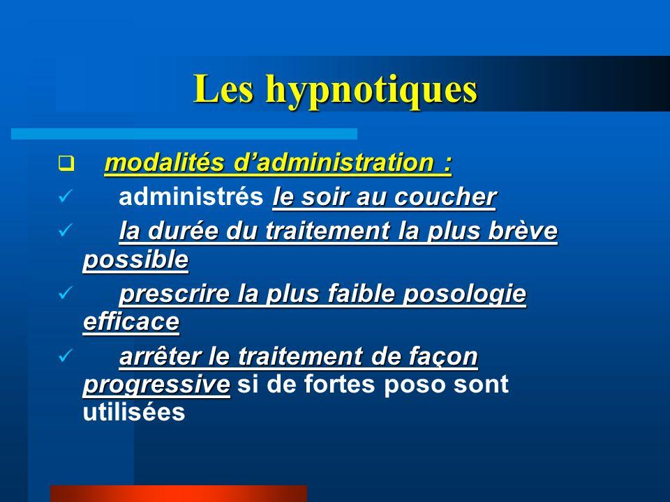 Les hypnotiques modalités dadministration : le soir au coucher administrés le soir au coucher la durée du traitement la plus brève possible prescrire