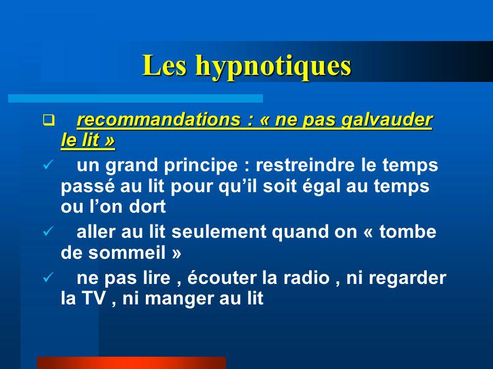 Les hypnotiques recommandations : « ne pas galvauder le lit » un grand principe : restreindre le temps passé au lit pour quil soit égal au temps ou lo