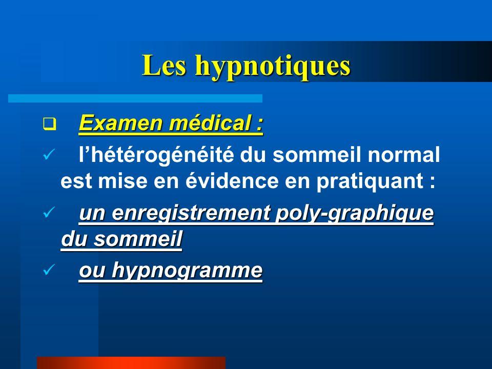Les hypnotiques Examen médical : lhétérogénéité du sommeil normal est mise en évidence en pratiquant : un enregistrement poly-graphique du sommeil ou