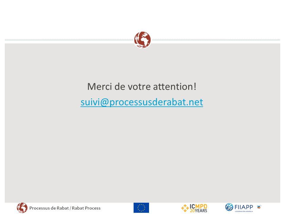 Processus de Rabat / Rabat Process Merci de votre attention! suivi@processusderabat.net
