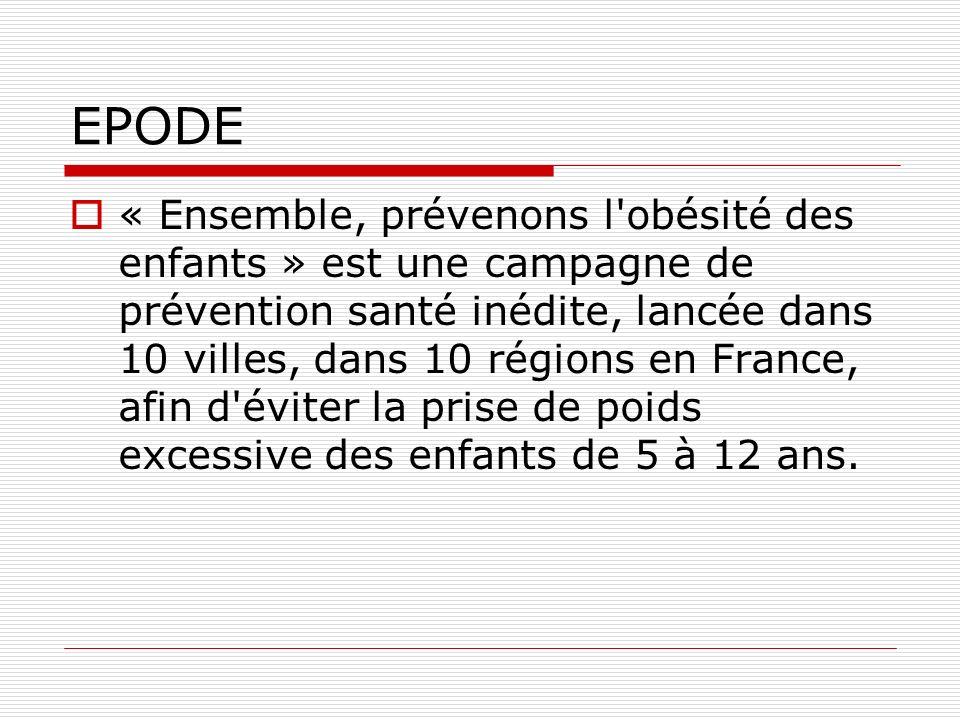EPODE « Ensemble, prévenons l obésité des enfants » est une campagne de prévention santé inédite, lancée dans 10 villes, dans 10 régions en France, afin d éviter la prise de poids excessive des enfants de 5 à 12 ans.