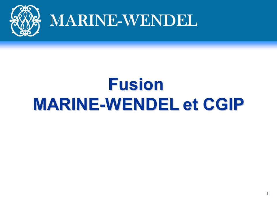 1 Fusion MARINE-WENDEL et CGIP MARINE-WENDEL