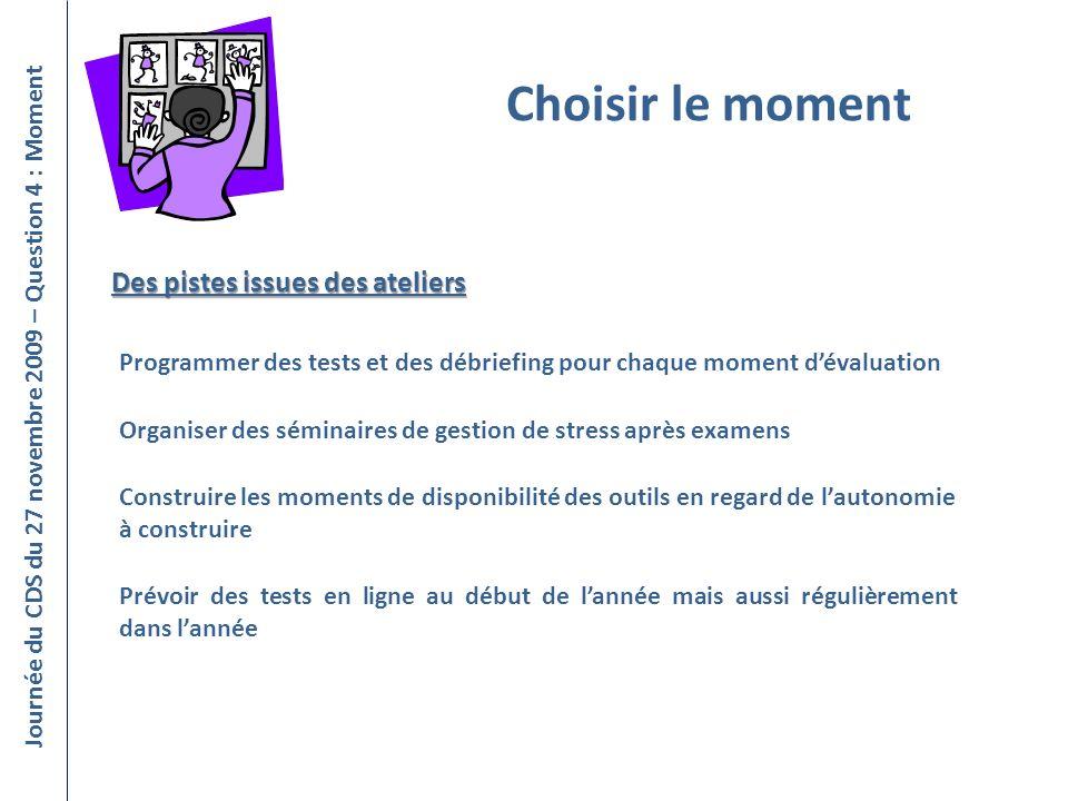 Choisir le moment Journée du CDS du 27 novembre 2009 – Question 4 : Moment Programmer des tests et des débriefing pour chaque moment dévaluation Const