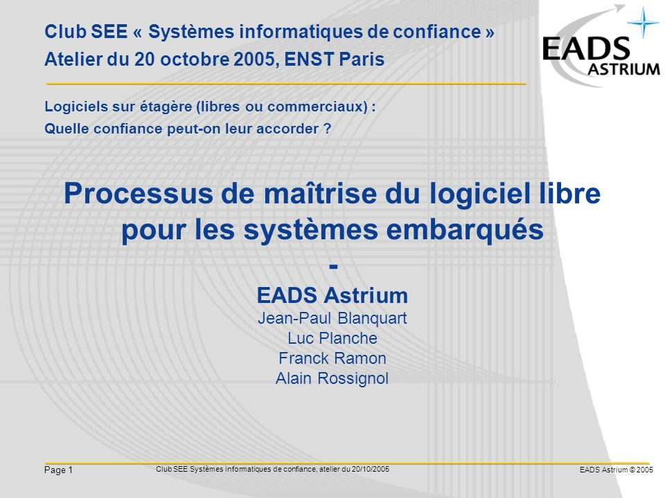 EADS Astrium © 2005 Page 1 Club SEE Systèmes informatiques de confiance, atelier du 20/10/2005 Club SEE « Systèmes informatiques de confiance » Atelie