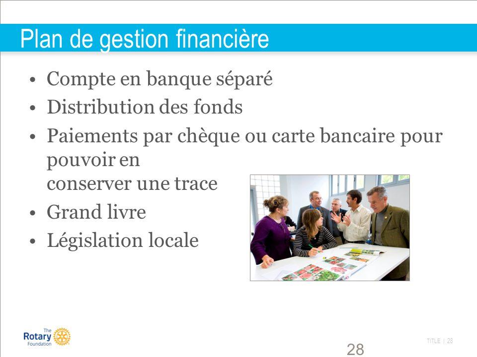 TITLE | 28 28 Plan de gestion financière Compte en banque séparé Distribution des fonds Paiements par chèque ou carte bancaire pour pouvoir en conserv