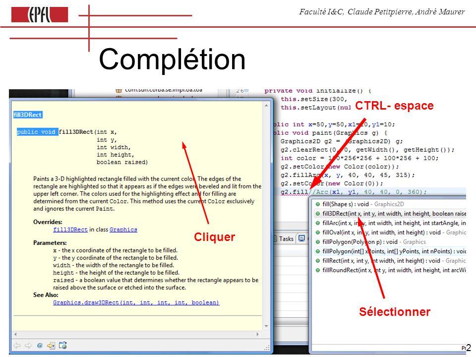 Faculté I&C, Claude Petitpierre, André Maurer 32 Complétion CTRL- espace Sélectionner Cliquer
