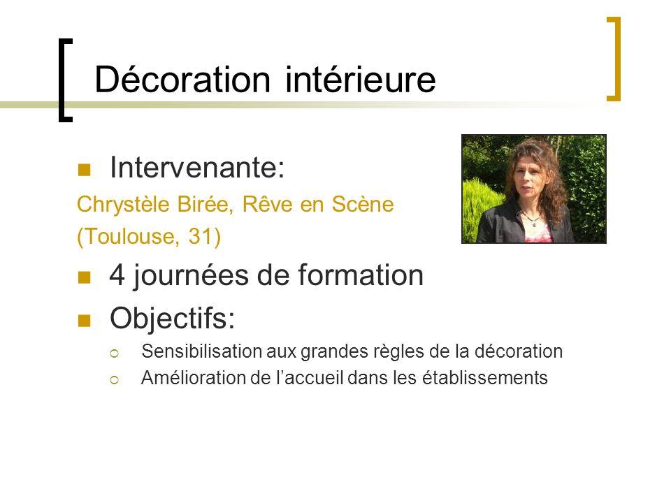 Décoration intérieure Intervenante: Chrystèle Birée, Rêve en Scène (Toulouse, 31) 4 journées de formation Objectifs: Sensibilisation aux grandes règle
