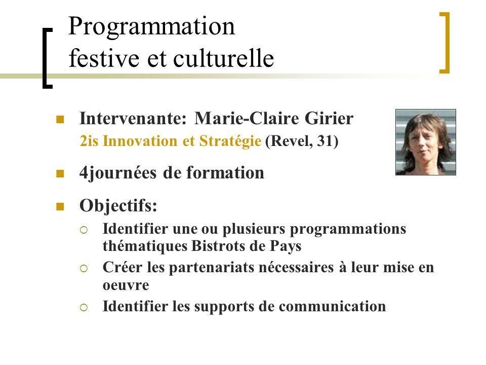Programmation festive et culturelle Intervenante: Marie-Claire Girier 2is Innovation et Stratégie (Revel, 31) 4journées de formation Objectifs: Identi
