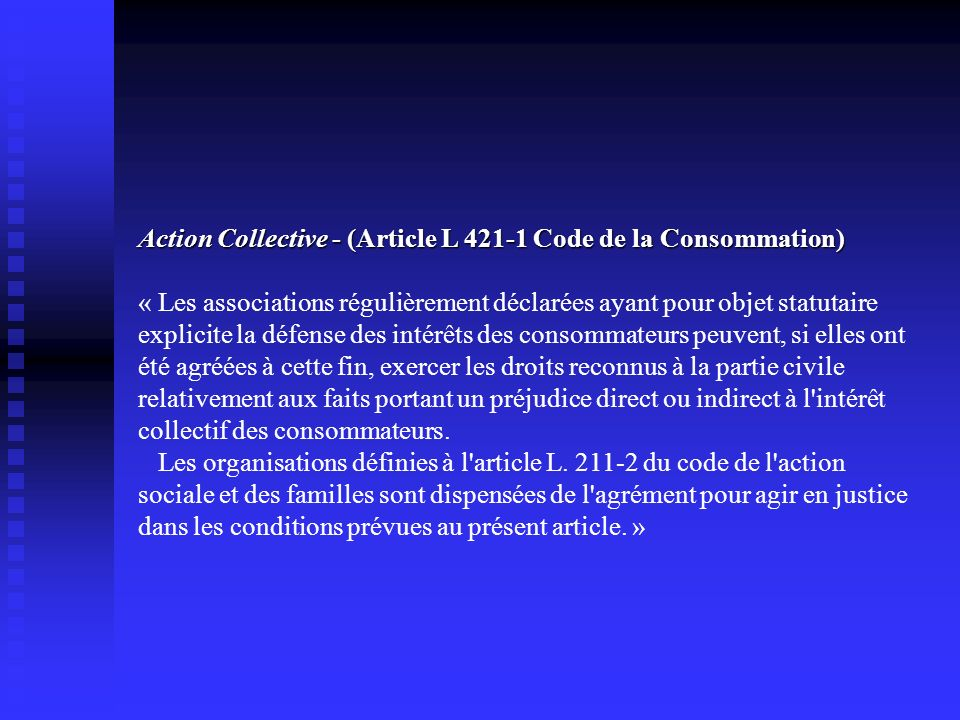 Action Collective - (Article L 421-1 Code de la Consommation) Action Collective - (Article L 421-1 Code de la Consommation) « Les associations réguliè