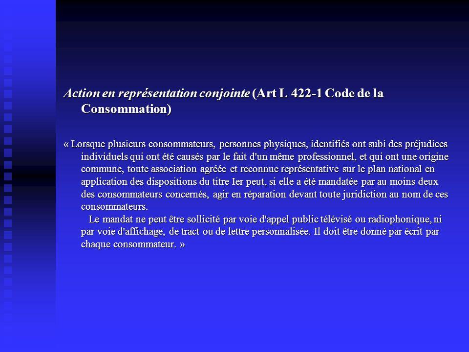 Action en représentation conjointe (Art L 422-1 Code de la Consommation) « Lorsque plusieurs consommateurs, personnes physiques, identifiés ont subi d