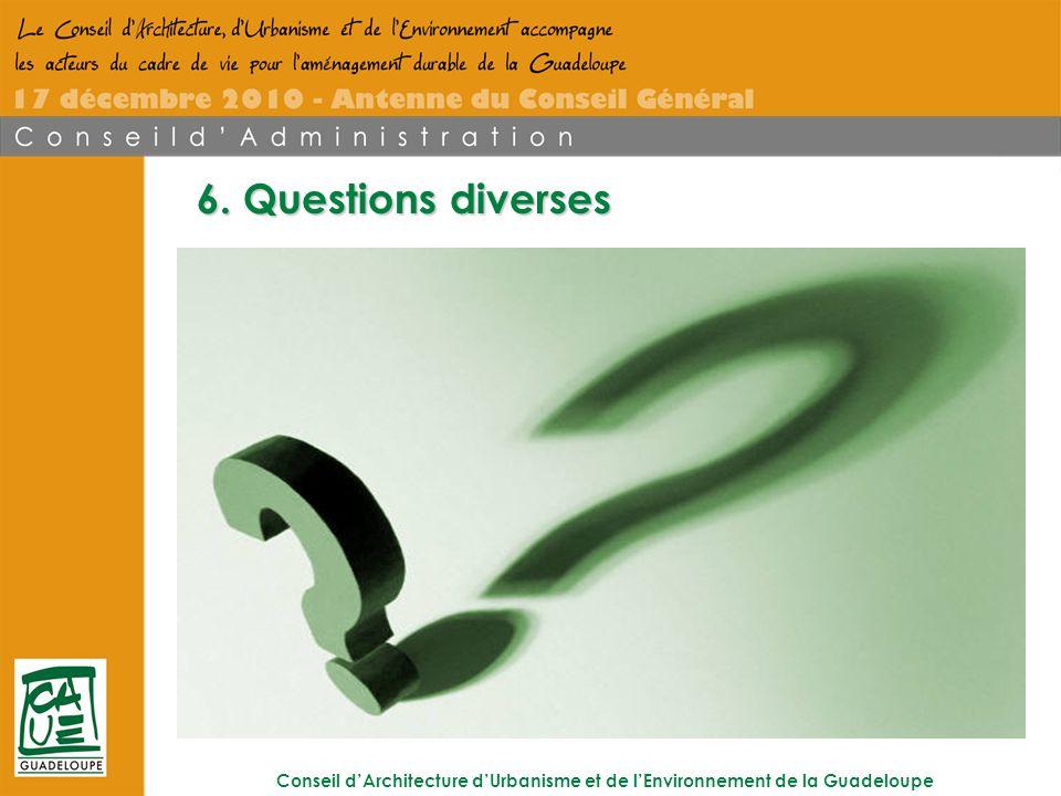 Conseil dArchitecture dUrbanisme et de lEnvironnement de la Guadeloupe 6. Questions diverses