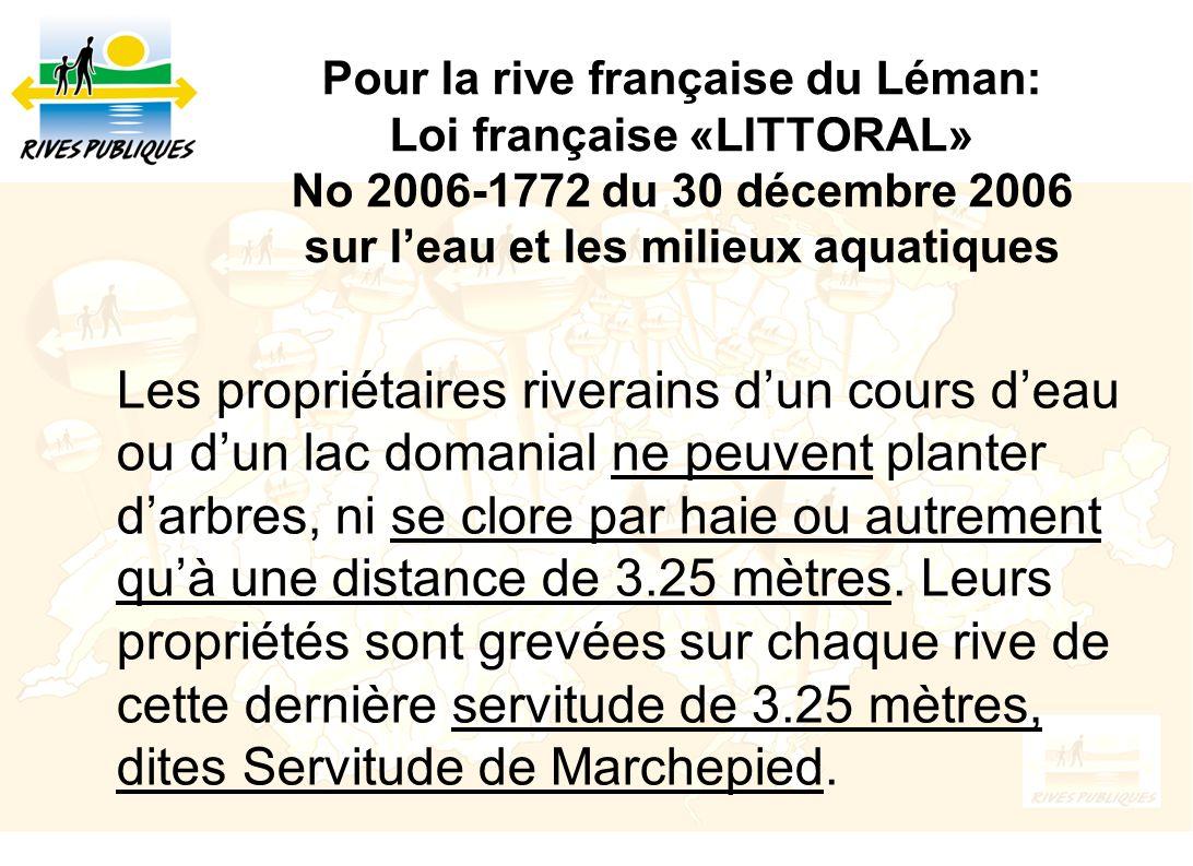 Pour la rive française du Léman: Loi française «LITTORAL» No 2006-1772 du 30 décembre 2006 sur leau et les milieux aquatiques Les propriétaires rivera
