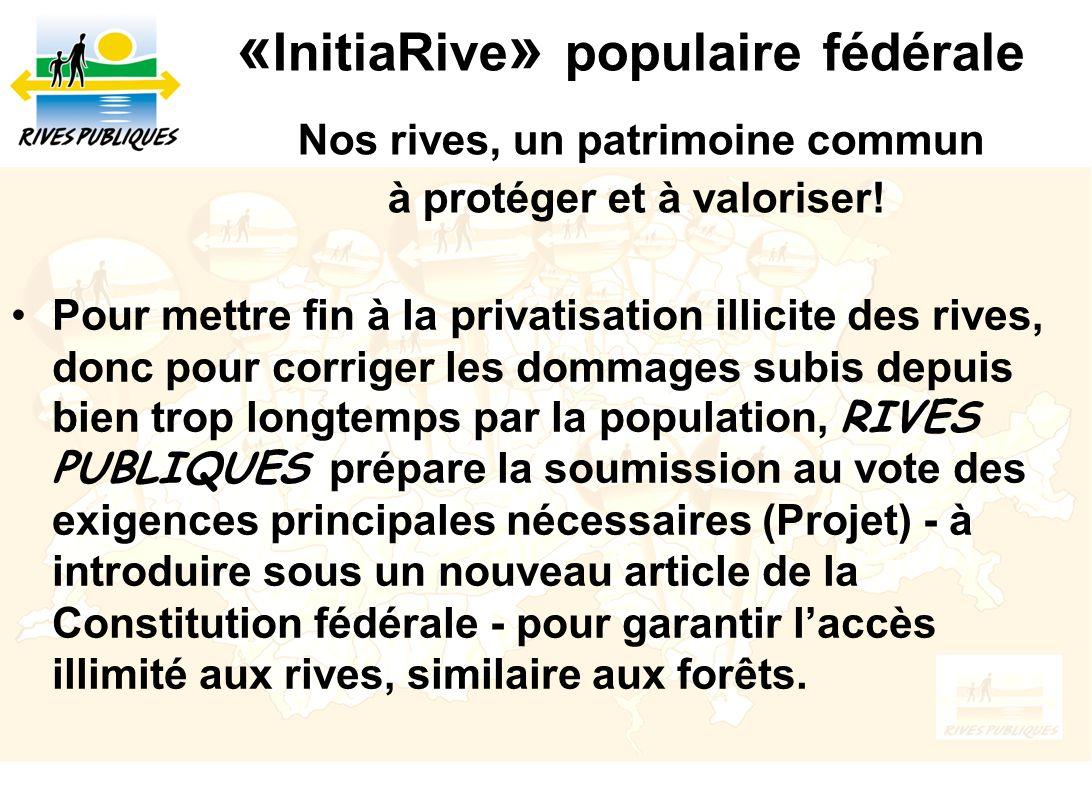 « InitiaRive » populaire fédérale Nos rives, un patrimoine commun à protéger et à valoriser! Pour mettre fin à la privatisation illicite des rives, do
