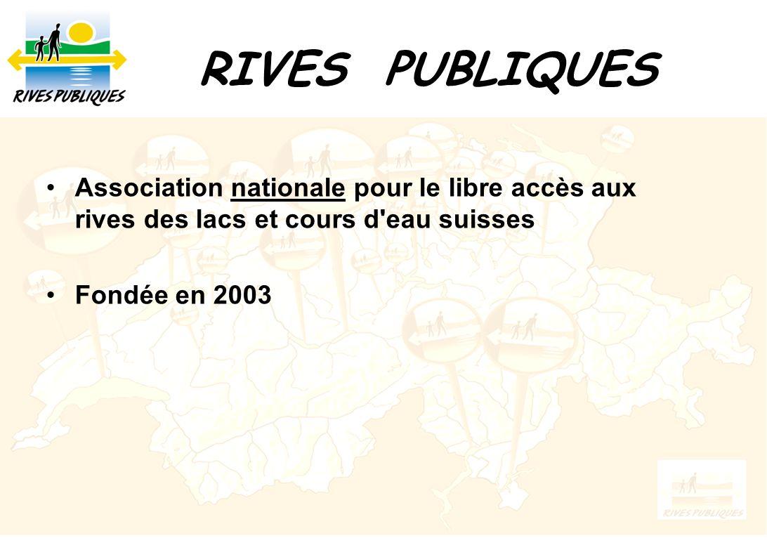 RIVES PUBLIQUES Association nationale pour le libre accès aux rives des lacs et cours d'eau suisses Fondée en 2003