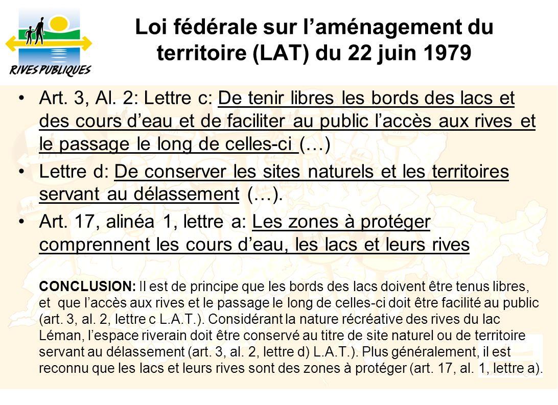 Loi fédérale sur laménagement du territoire (LAT) du 22 juin 1979 Art. 3, Al. 2: Lettre c: De tenir libres les bords des lacs et des cours deau et de