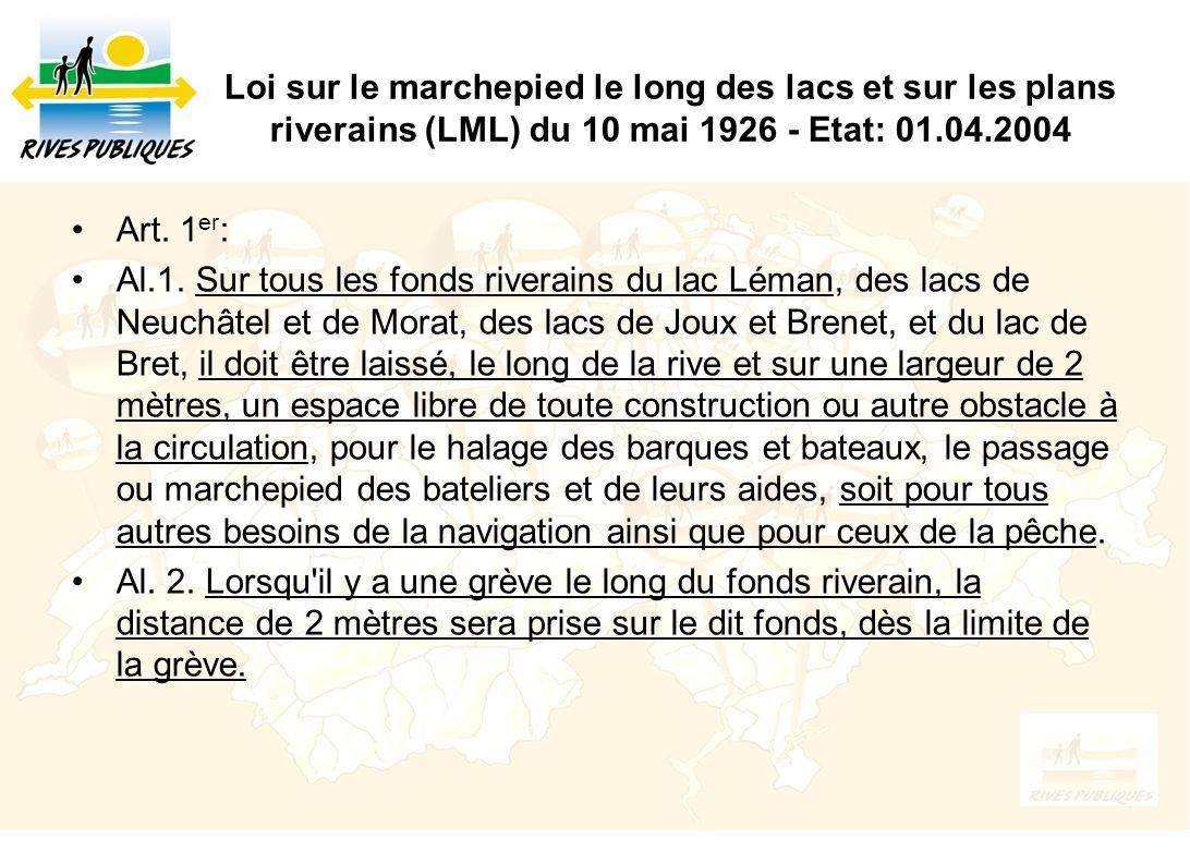 Loi sur le marchepied le long des lacs et sur les plans riverains (LML) du 10 mai 1926 - Etat: 01.04.2004 Art. 1 er : Al.1. Sur tous les fonds riverai