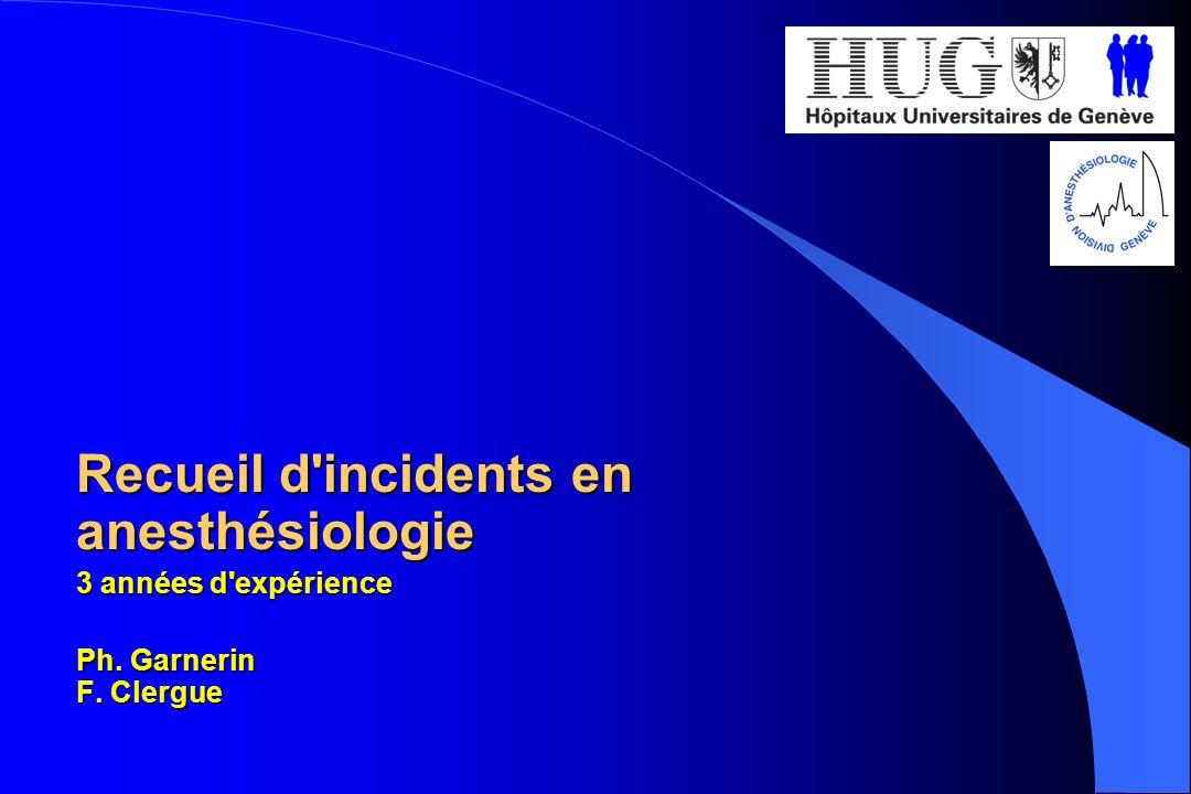 Recueil d'incidents en anesthésiologie 3 années d'expérience Ph. Garnerin F. Clergue
