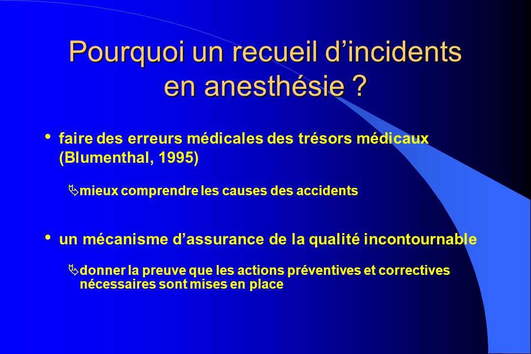 Pourquoi un recueil dincidents en anesthésie ? faire des erreurs médicales des trésors médicaux (Blumenthal, 1995) mieux comprendre les causes des acc