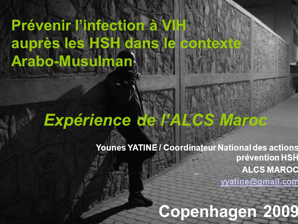 Prévenir linfection à VIH auprès les HSH dans le contexte Arabo-Musulman Expérience de lALCS Maroc Younes YATINE / Coordinateur National des actions p