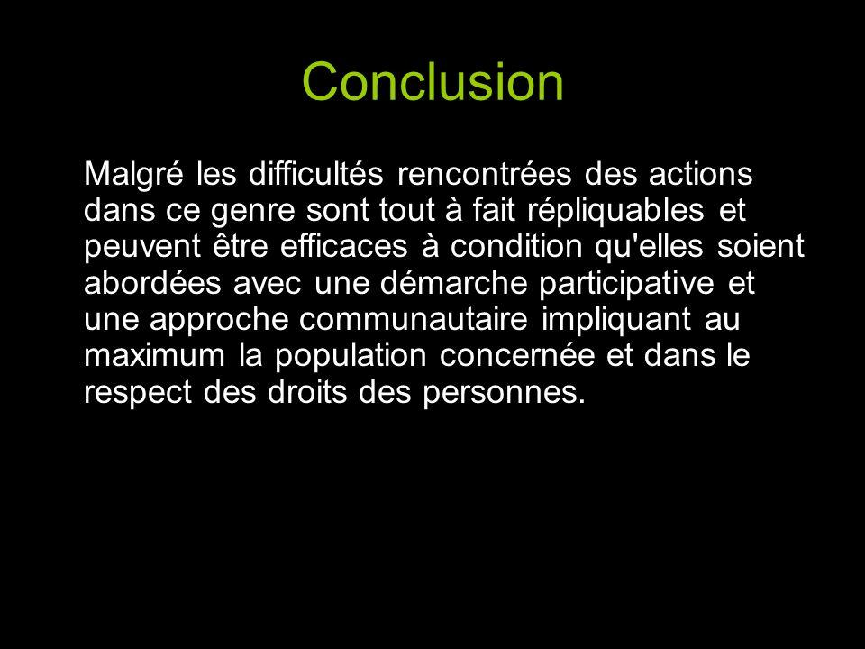 Conclusion Malgré les difficultés rencontrées des actions dans ce genre sont tout à fait répliquables et peuvent être efficaces à condition qu'elles s