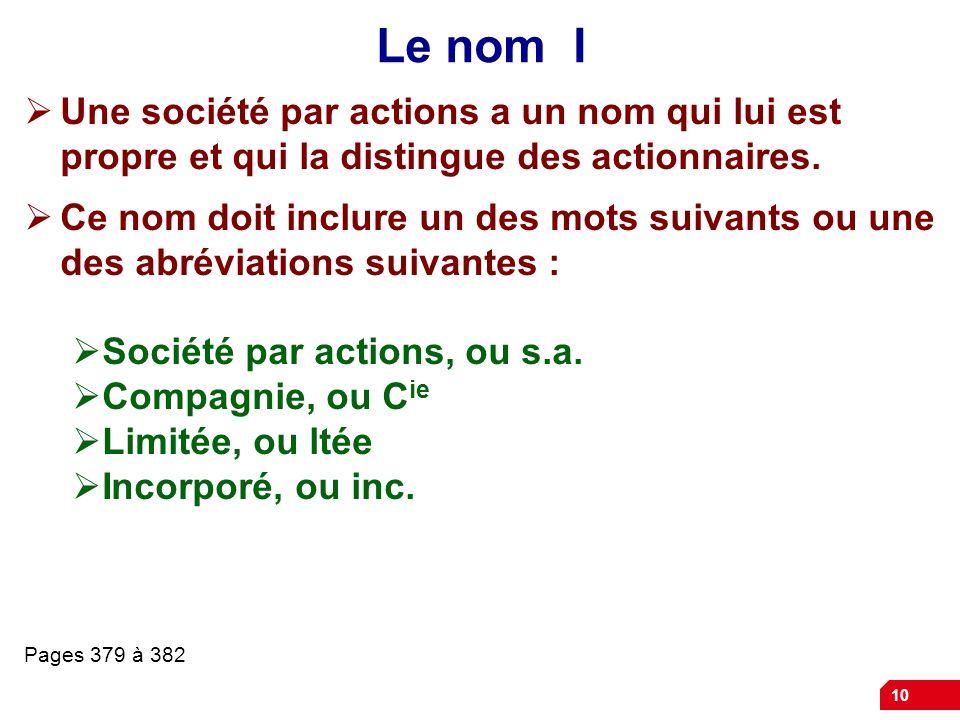 10 Le nom I Une société par actions a un nom qui lui est propre et qui la distingue des actionnaires.