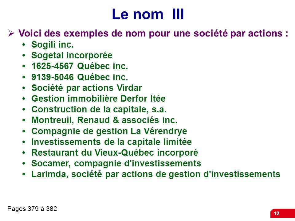 12 Le nom III Voici des exemples de nom pour une société par actions : Sogili inc.