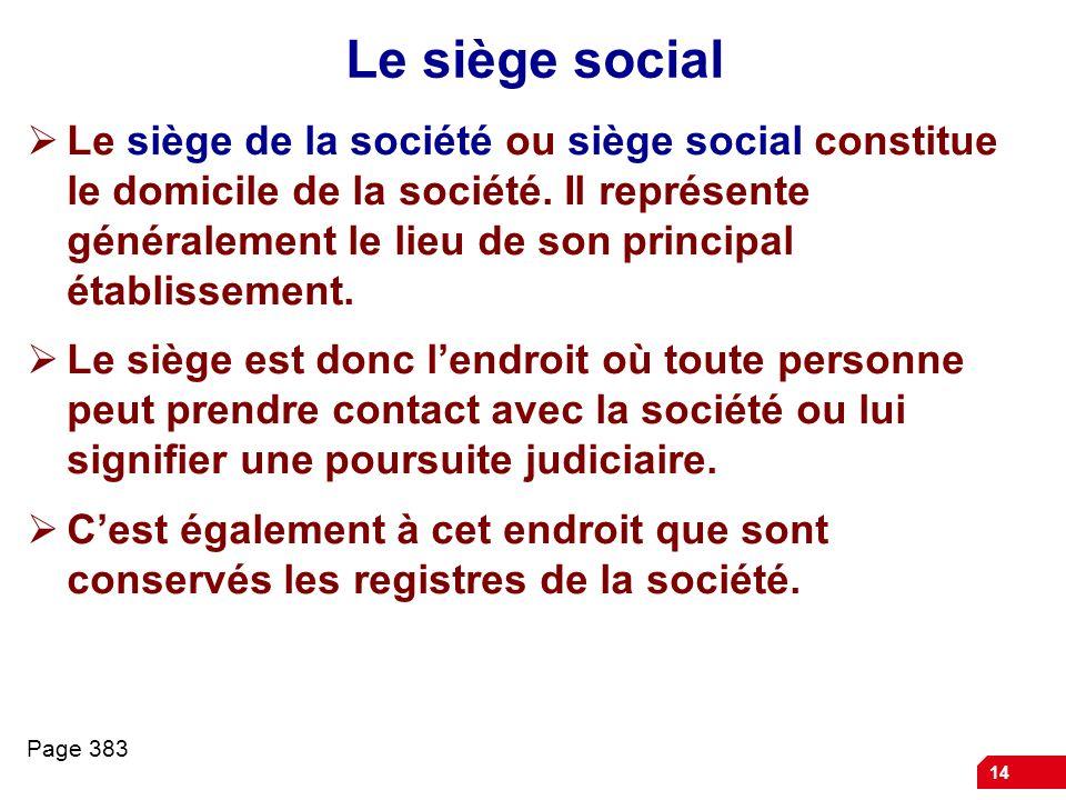 14 Le siège social Le siège de la société ou siège social constitue le domicile de la société.
