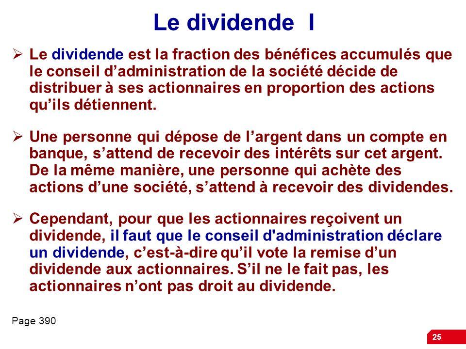 25 Le dividende I Le dividende est la fraction des bénéfices accumulés que le conseil dadministration de la société décide de distribuer à ses actionnaires en proportion des actions quils détiennent.