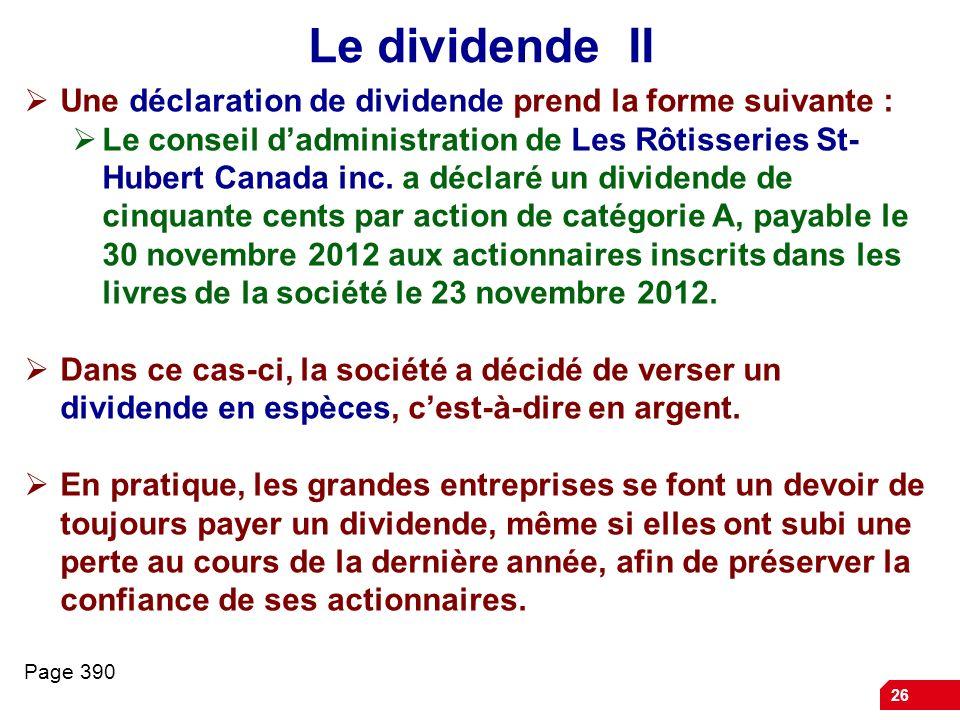 26 Le dividende II Une déclaration de dividende prend la forme suivante : Le conseil dadministration de Les Rôtisseries St- Hubert Canada inc.