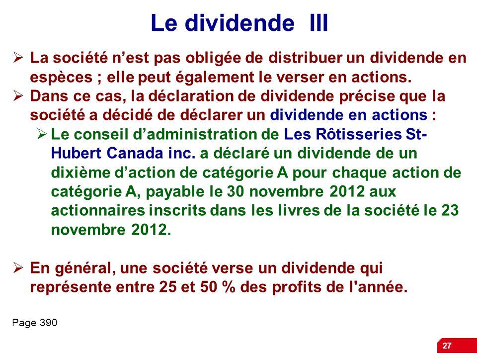27 Le dividende III La société nest pas obligée de distribuer un dividende en espèces ; elle peut également le verser en actions.