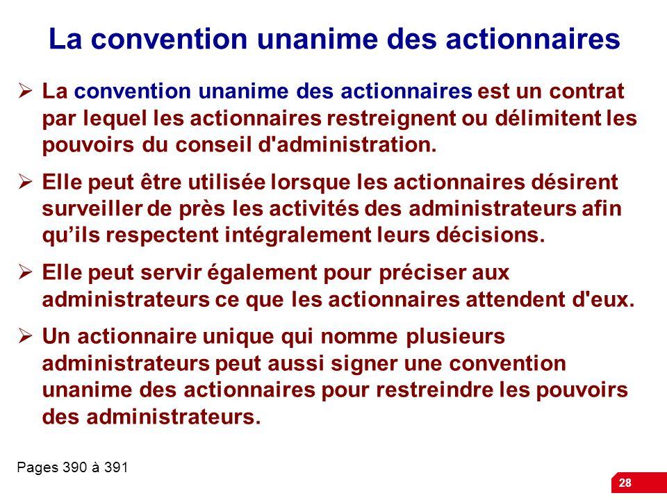 28 La convention unanime des actionnaires La convention unanime des actionnaires est un contrat par lequel les actionnaires restreignent ou délimitent les pouvoirs du conseil d administration.