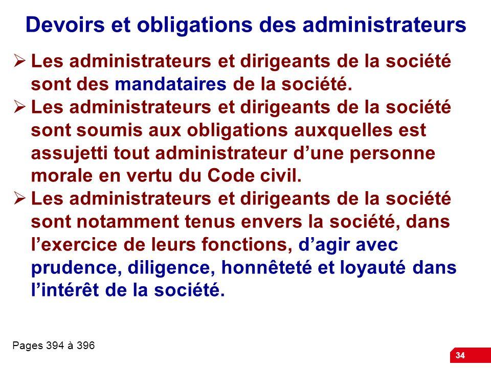 34 Devoirs et obligations des administrateurs Les administrateurs et dirigeants de la société sont des mandataires de la société.