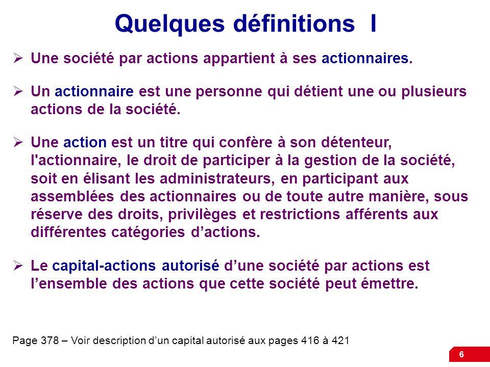 6 Quelques définitions I Une société par actions appartient à ses actionnaires.
