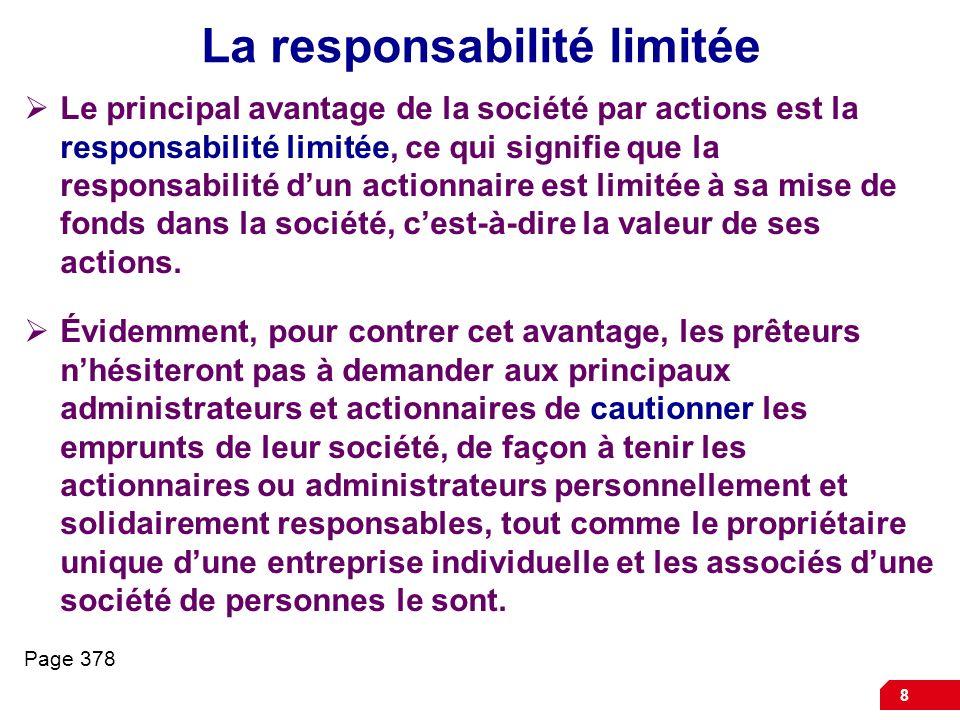 8 La responsabilité limitée Le principal avantage de la société par actions est la responsabilité limitée, ce qui signifie que la responsabilité dun actionnaire est limitée à sa mise de fonds dans la société, cest-à-dire la valeur de ses actions.
