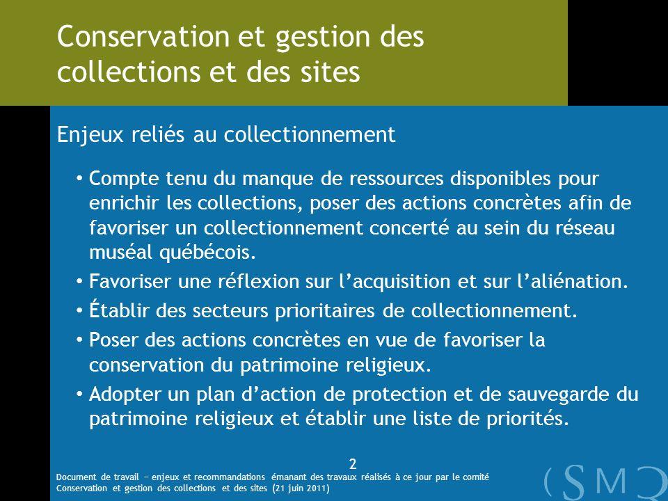 Enjeux reliés au collectionnement Compte tenu du manque de ressources disponibles pour enrichir les collections, poser des actions concrètes afin de favoriser un collectionnement concerté au sein du réseau muséal québécois.
