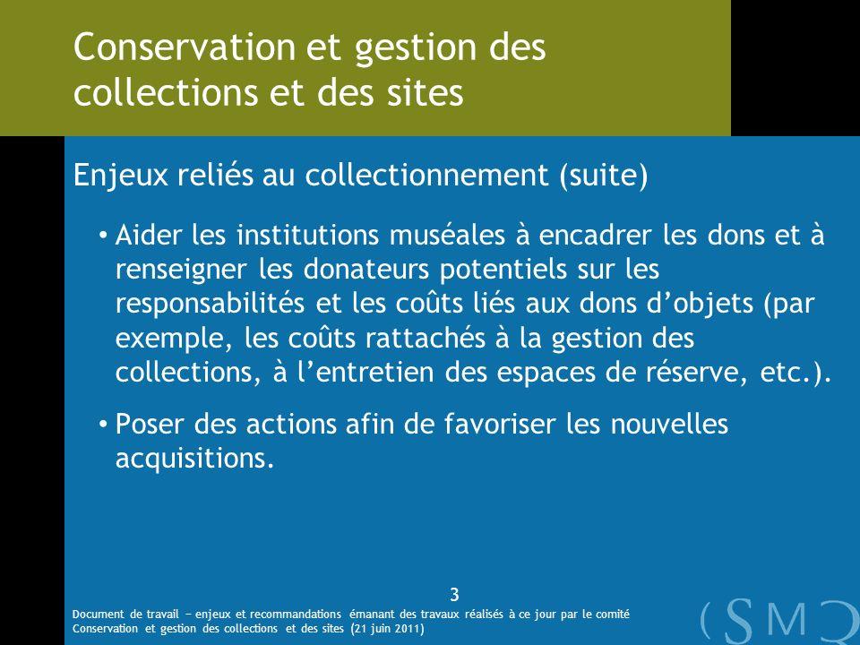 Enjeux reliés au collectionnement (suite) Aider les institutions muséales à encadrer les dons et à renseigner les donateurs potentiels sur les responsabilités et les coûts liés aux dons dobjets (par exemple, les coûts rattachés à la gestion des collections, à lentretien des espaces de réserve, etc.).