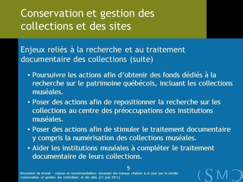 Enjeux reliés à la recherche et au traitement documentaire des collections (suite) Poursuivre les actions afin dobtenir des fonds dédiés à la recherche sur le patrimoine québécois, incluant les collections muséales.
