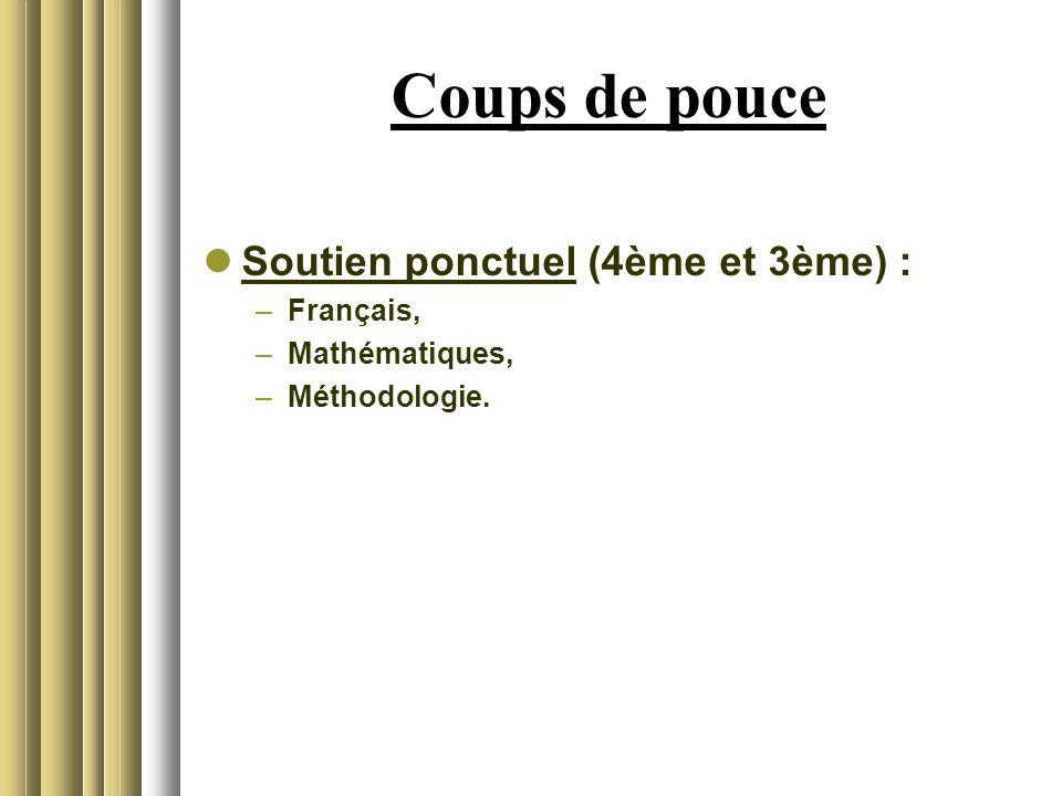Coups de pouce Soutien ponctuel (4ème et 3ème) : –Français, –Mathématiques, –Méthodologie.