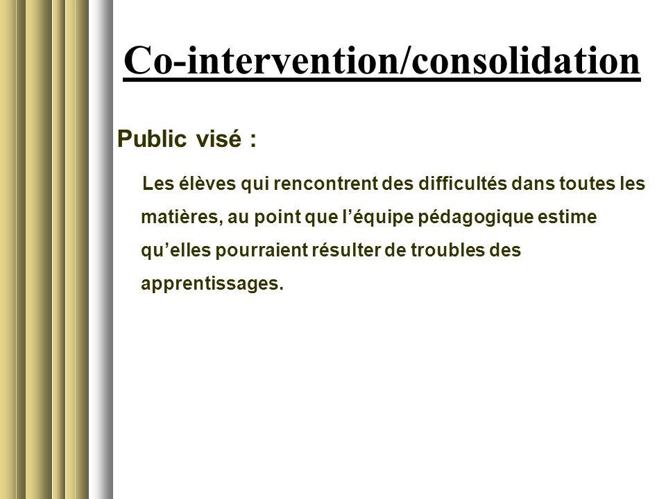 Co-intervention/consolidation Public visé : Les élèves qui rencontrent des difficultés dans toutes les matières, au point que léquipe pédagogique esti