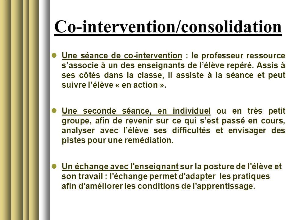 Co-intervention/consolidation Une séance de co-intervention : le professeur ressource sassocie à un des enseignants de lélève repéré. Assis à ses côté