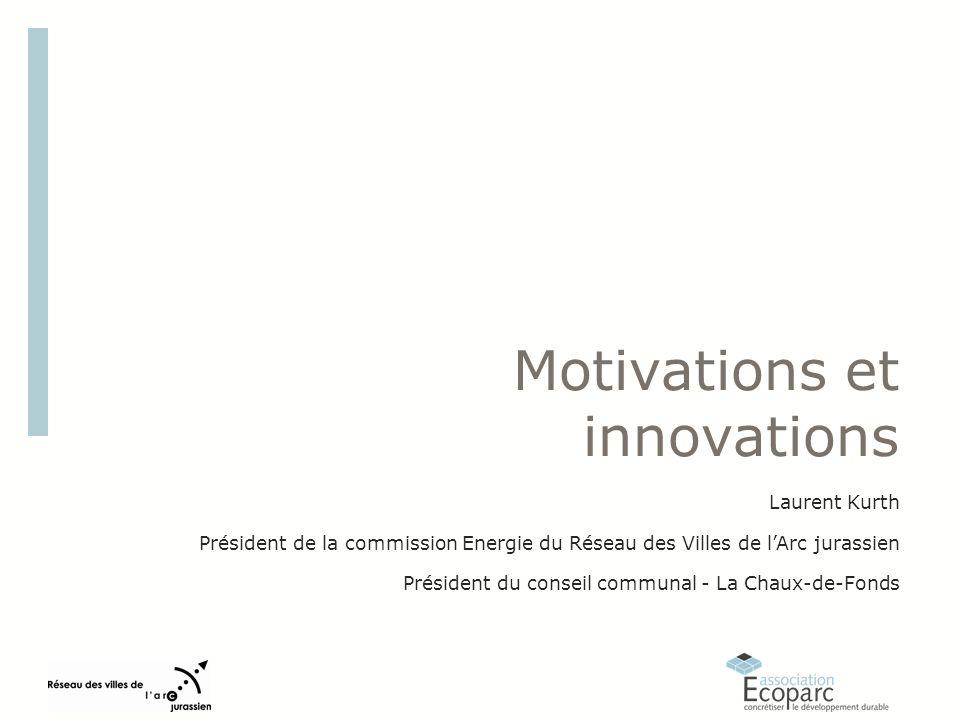 Motivations et innovations Laurent Kurth Président de la commission Energie du Réseau des Villes de lArc jurassien Président du conseil communal - La Chaux-de-Fonds