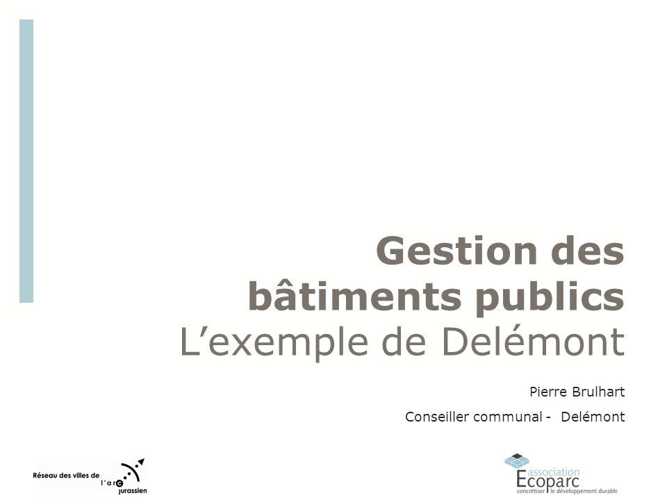 Gestion des bâtiments publics Lexemple de Delémont Pierre Brulhart Conseiller communal - Delémont
