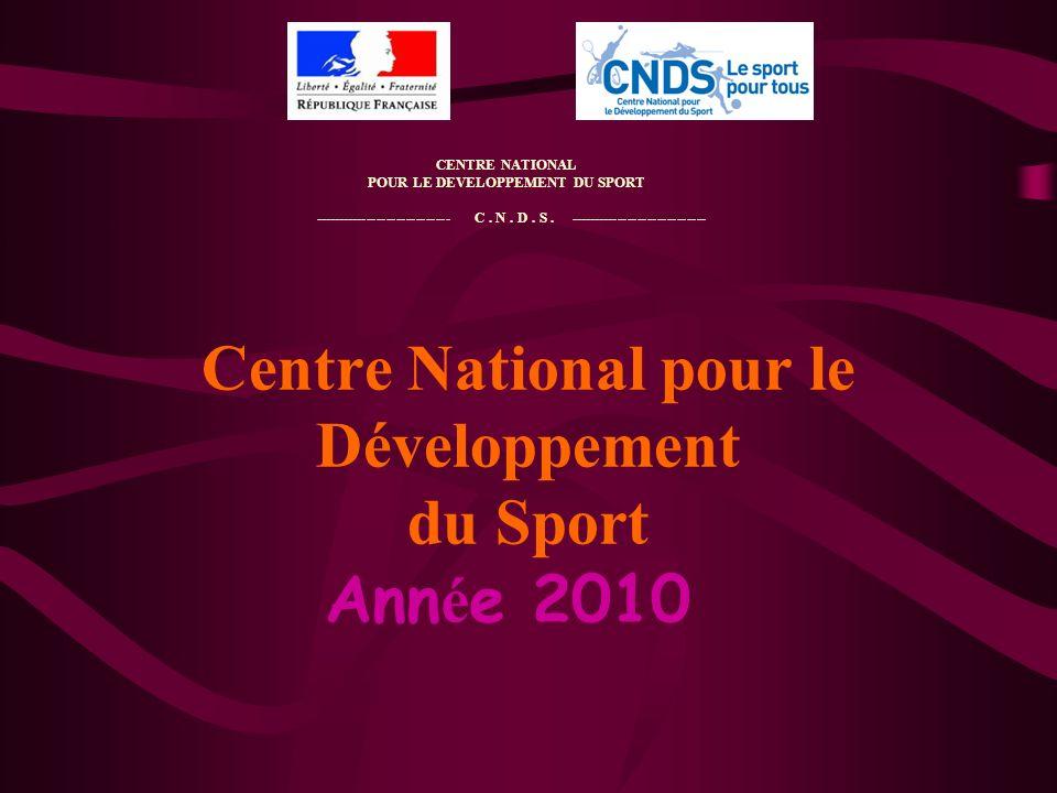 Centre National pour le Développement du Sport Ann é e 2010 CENTRE NATIONAL POUR LE DEVELOPPEMENT DU SPORT ---------------------------- C. N. D. S. --