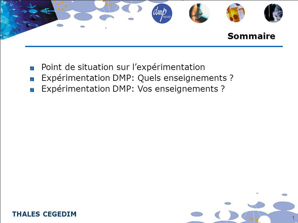 THALES CEGEDIM 1 Sommaire Point de situation sur lexpérimentation Expérimentation DMP: Quels enseignements ? Expérimentation DMP: Vos enseignements ?