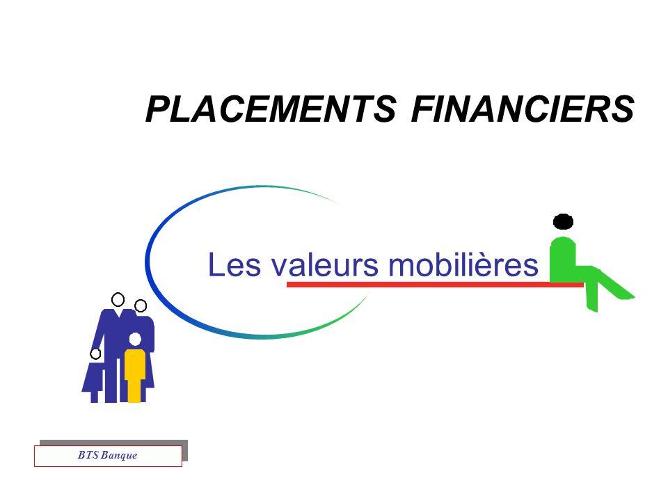 PLACEMENTS FINANCIERS Les valeurs mobilières BTS Banque